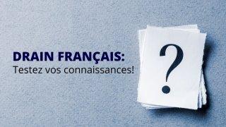 DRAIN FRANÇAIS : LE QUIZ POUR TESTER VOS CONNAISSANCES!