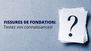 FISSURES DE FONDATION : 10 QUESTIONS POUR TESTER VOS CONNAISSANCES!